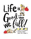 Life is Good ... Then we Fall!