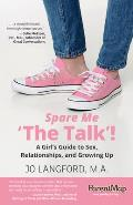 Spare Me The Talk a Girls Guide to Sex Relationships & Growing Up