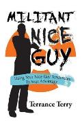 Militant Nice Guy: Using Your Nice Guy Tendencies to Your Advantage