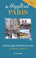 Magical Paris: Over 100 Things to Do Across Paris