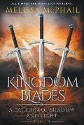Kingdom Blades: A Pattern of Shadow & Light Book 4
