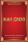 Mah Jongg What Every Player Should Know: A Fascinating Look at How Mah Jongg Came to Be the Game Loved and Played by Millions.