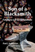 Son of a Blacksmith: Forging a Life of Faithfulness