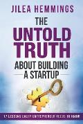 The Untold Truth about Building a Startup: 17 Lessons Every Entrepreneur Needs to Know