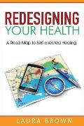Redesigning Your Health: A Road Map to Self-directed Healing