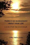 There is No Randomness About Your Life: A Journey of Faith, Hope, Love and Strength