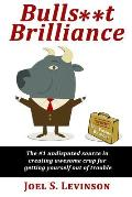 Bulls**t Brilliance: The #1 undisputed source in creating awesome crap to get yourself out of trouble