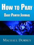 How To Pray - Daily Prayer Journal
