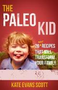 The Paleo Kid: 26 Easy Recipes That Will Transform Your Family (Primal Gluten Free Kids Cookbook)
