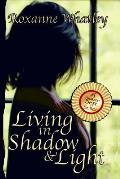 Living in Shadow and Light: The harrowing story of a woman who survived domestic violence showing you how to help your loved one overcome battered