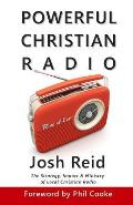 Powerful Christian Radio: The Strategy, Impact & Ministry of Local Christian Radio