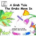 A Grub Tale - The Grubs Move In
