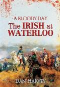 A Bloody Day: The Irish at Waterloo