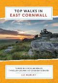 Top Walks in East Cornwall.: Thirteen Circular Walks Through Stunning Cornish Scenery
