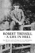 Robert Tressell - A Life in Hell: The Biography of the Author and His Ragged Trousered Philanthropists
