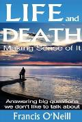 Life and Death - Making Sense of It: A Thought-Provoking Spiritual Perspective on Our Lives