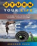 U Turn Your Life: 5 Simple Steps to Achieve Success - Starting Now!