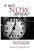 If Not Now, When?: Create a Life and Career of Purpose with a Powerful Vision, a Mission Statement and Measurable Goals
