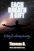 Each Breath a Gift: A Story of Continuing Recovery