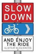 Slow Down and Enjoy the Ride
