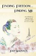 Finding Freedom... Finding Me: An Extraordinary Journey Out of Pain and Darkness Into Love and Light