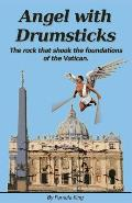 Angel with Drumsticks: The rock that shook the foundations of the Vatican