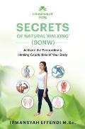 Secrets of Natural Walking (SONW): Activate the Extraordinary Healing Capabilities of Your Body