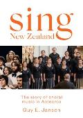 Sing New Zealand: The Story of Choral Music in Aotearoa