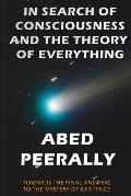 In Search of Consciousness and the Theory of Everything: Towards the Final Answers to the Mystery of Existence