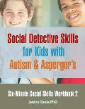 Six-Minute Social Skills Workbook 2: Social Detective Skills for Kids with Autism & Asperger's