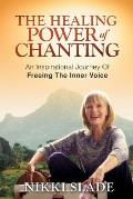The Healing Power of Chanting: An Inspirational Journey Of Freeing The Inner Voice