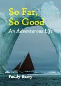 So Far, So Good: An Adventurous Life