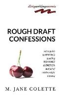 Rough Draft Confessions: Not a Guide to Writing and Selling Erotica and Romance But Full of Inside Insight Anyway