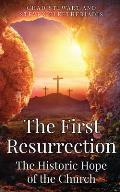 The First Resurrection: The Historic Hope of The Church