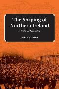 The Shaping of Northern Ireland: A Historical Perspective