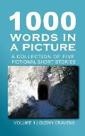 1000 Words in a Picture: A collection of short stories