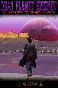 Dead Planet Spinnin': Volume I: Terracidal Maniacs