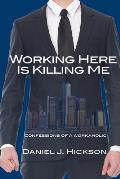 Working Here Is Killing Me: Confessions of a workaholic