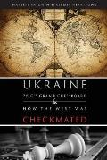 Ukraine: Zbig's Grand Chessboard & How the West Was Checkmated