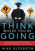 Think Where You're Going: The Must-Have Book for New Graduates Seeking Success in Life