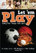 Just Let 'em Play: Guiding Parents, Coaches and Athletes Through Youth Sports