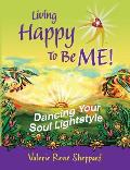 Living Happy To Be Me Dancing Your Soul Lightstyle
