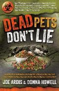 Dead Pets Dont Lie The Official & Imposing Undercover Report That Exposes What the FDA & Greedy Corporations Are Hiding about Popular