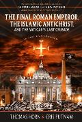 Final Roman Emperor the Islamic Antichrist & the Vaticans Last Crusade