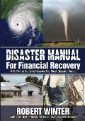 Disaster Manual for Financial Recovery: A Self Help Guide to Receive the Most Disaster Funds