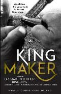 King Maker: Applying Dr. Martin Luther King Jr.'s Leadership Lessons in Working with Athletes and Entertainers