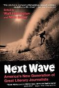 Next Wave: University Edition: America's New Generation of Great Literary Journalists