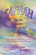 Safnah Death-Birth Threshold: The Conscious Movement from the Physical Body Into the Life Beyond