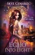 Echo Into Light: Book 3 in the Echo Saga