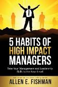 5 Habits of High Impact Managers: Take Your Management and Leadership Skills to the Next Level